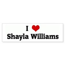 I Love Shayla Williams Bumper Bumper Sticker