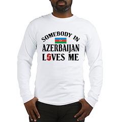Somebody In Azerbaijan Long Sleeve T-Shirt