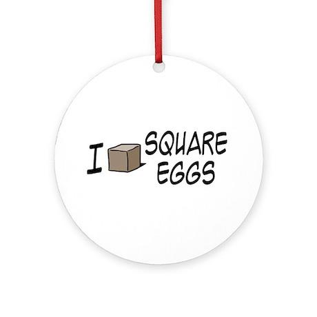 I Love Square Eggs Ornament (Round)