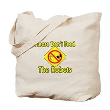 Don't Feed Robots Tote Bag