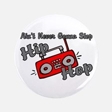 "Never Stop Hip Hop 3.5"" Button"