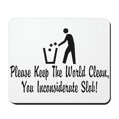 You Inconsiderate Slob Mousepad