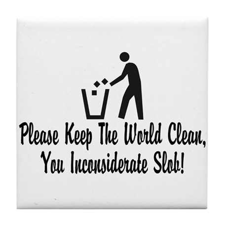 You Inconsiderate Slob Tile Coaster