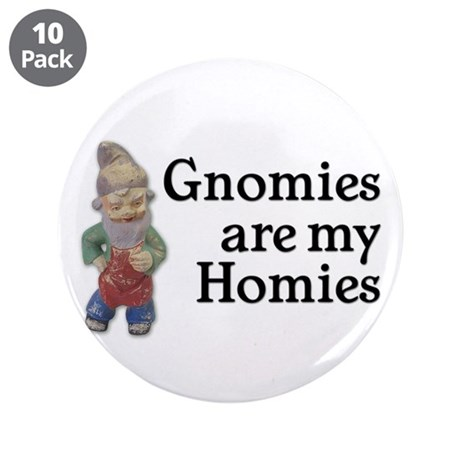 "Gnomies are my Homies 3.5"" Button (10 pack)"