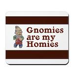Gnomies are my Homies Mousepad