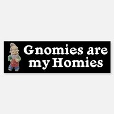 Gnomies are my Homies Bumper Bumper Bumper Sticker