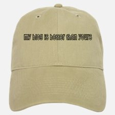 My Blog Is Better Than Yours Baseball Baseball Cap