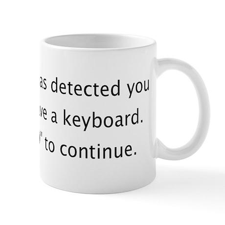 """""""Do Not Have a Keyboard"""" Mug"""