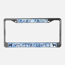 Crazy About Xoloitzcuintli License Plate Frame
