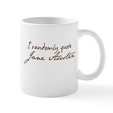I Randomly Quote Jane Austen Mug