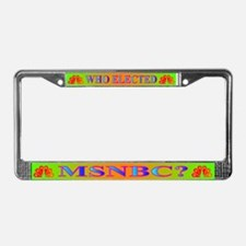 WHO ELECTED MSNBC? License Plate Frame