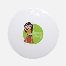 Born to Shimmy! Ornament (Round)