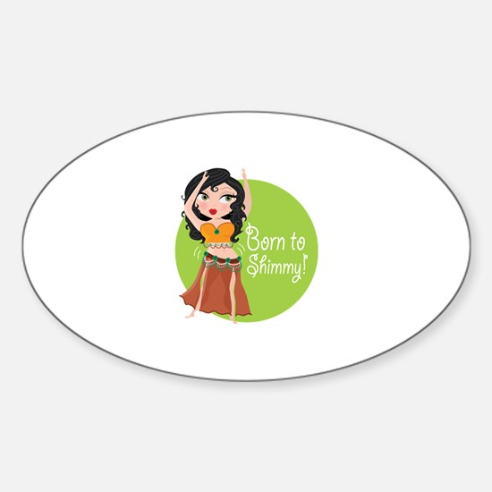 Born to Shimmy! Oval Decal