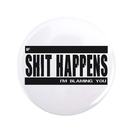 """If Shit Happens 3.5"""" Button (100 pack)"""