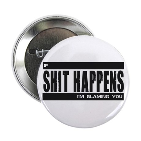 """If Shit Happens 2.25"""" Button (10 pack)"""