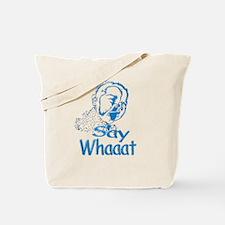 Say Whaaat Tote Bag