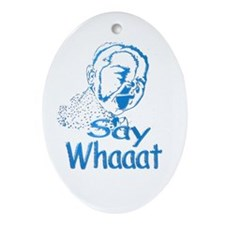 Say Whaaat Oval Ornament