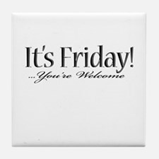 It's Friday! ...you're welcom Tile Coaster