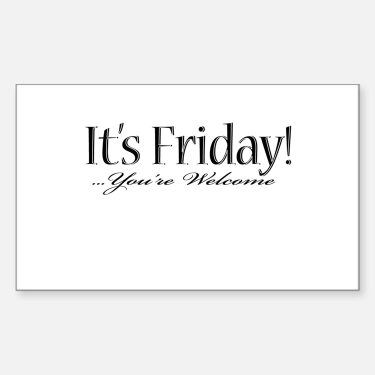 It's Friday! ...you're welcom Rectangle Decal