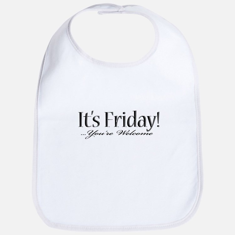 It's Friday! ...you're welcom Bib