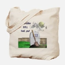 My brother will find you, Tote Bag