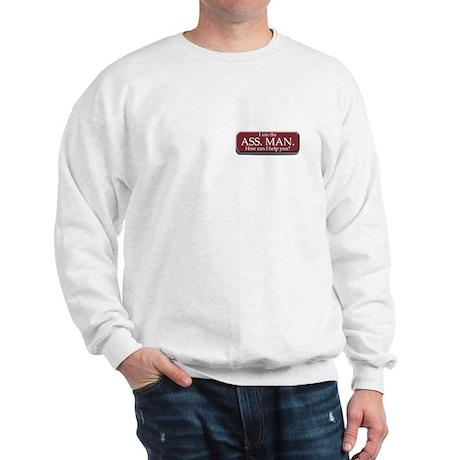 I am the Ass. Man Sweatshirt