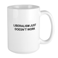 Liberalism Just Doesn't Work Mug