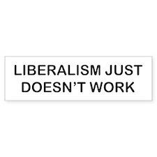 Liberalism Just Doesn't Work Bumper Bumper Sticker