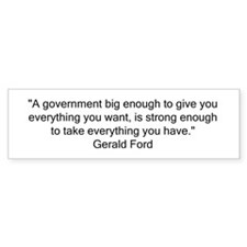 A government big enough... Bumper Bumper Sticker