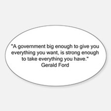 A government big enough... Oval Decal