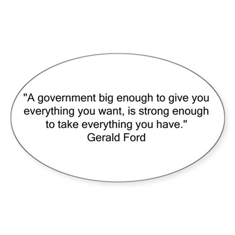 A government big enough... Oval Sticker