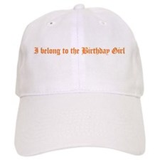 I belong to the Birthday Girl Baseball Cap
