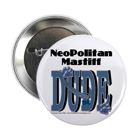 "Neopolitan Mastiff DUDE 2.25"" Button (10 pack"