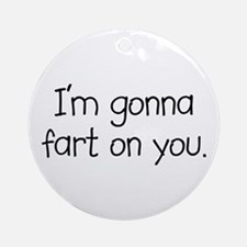 I'm Gonna Fart On You Ornament (Round)