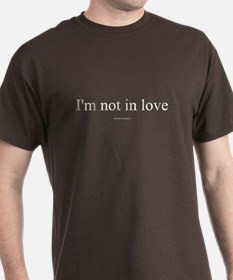 I'm Not In Love - TuneTitles T-Shirt