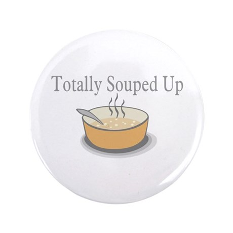 """Totally Souped Up 3.5"""" Button"""
