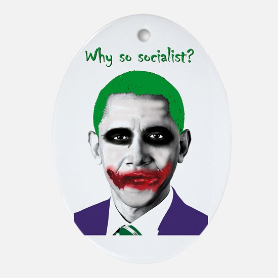 Obama - Why So Socialist? Oval Ornament