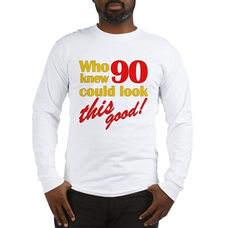 Funny 90th Birthday Gag Gifts Long Sleeve T-Shirt