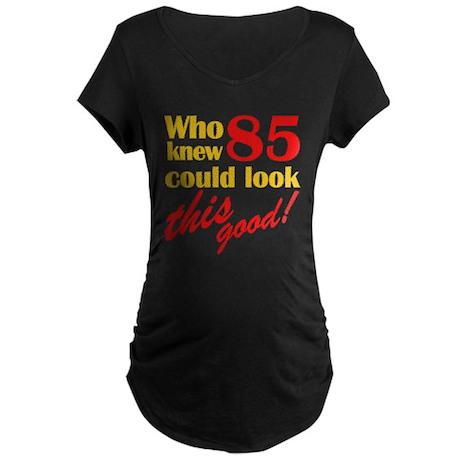 Funny 85th Birthday Gag Gifts Maternity Dark T-Shi