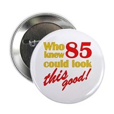 "Funny 85th Birthday Gag Gifts 2.25"" Button"