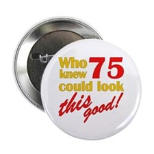 "Funny 75th Birthday Gag Gifts 2.25"" Button (100 pa"