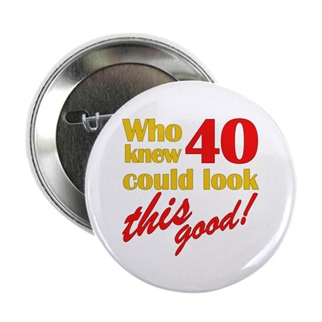 """Funny 40th Birthday Gag Gifts 2.25"""" Button"""