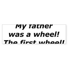 """My Father Was a Wheel"" Bumper Bumper Sticker"