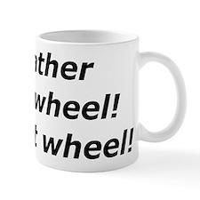"""""""My Father Was a Wheel"""" Mug"""