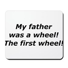 """My Father Was a Wheel"" Mousepad"