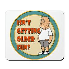 Fun Getting Older Mousepad