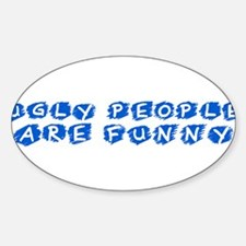 Ugly people Oval Decal