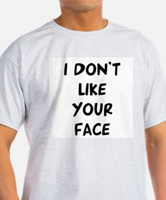 """""""I Don't Like Your Face"""" T-Shirt"""