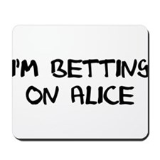 """I'm Betting on Alice"" Mousepad"