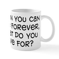 """""""What Do You Live For"""" Mug"""